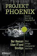 Projekt Phoenix: Der Roman über IT und DevOps - Neue Erfolgsstrategien für Ihre Firma Paperback