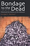 Bondage To the Dead: Poland  and the Memory of the Holocaust (Modern Jewish History)