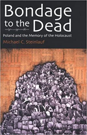 Bondage to the dead poland and the memory of the holocaust modern bondage to the dead poland and the memory of the holocaust modern jewish history michael steinlauf 9780815604037 amazon books fandeluxe Gallery