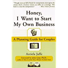 Honey, I Want to Start My Own Business: A Planning Guide for Couples