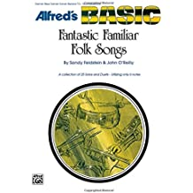 Fantastic Familiar Folk Songs: B-flat Instruments (Clarinet, Bass Clarinet, Cornet, Baritone T.C., Tenor Sax) (Alfred's Basic)