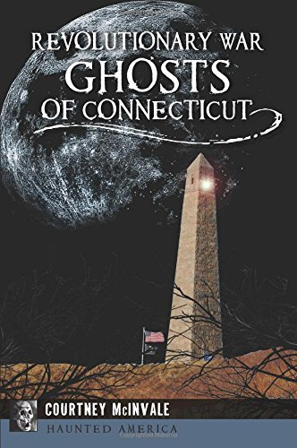 Read Online Revolutionary War Ghosts of Connecticut (Haunted America) PDF