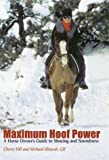 Maximum Hoof Power : A Horseowner's Guide to Shoeing and Soundness, Hill, Cherry and Klimesh, Richard, 157076168X