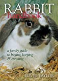 Rabbit Handbook: A Family Guide To Buying, Keeping & Breeding