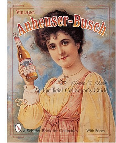 vintage-anheuser-busch-an-unauthorized-collectors-guide-schiffer-book-for-collectors