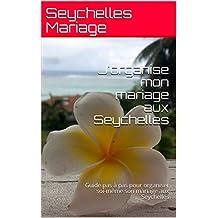J'organise mon mariage aux Seychelles: Guide pas à pas pour organiser soi-même son mariage aux Seychelles (French Edition)