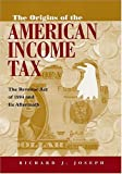 Origins of the American Income Tax: The Revenue Act of 1894 and its Aftermath