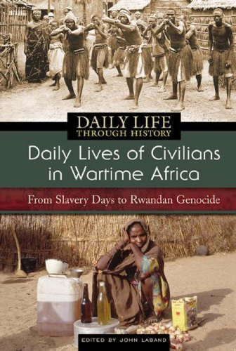 Daily Lives of Civilians in Wartime Africa: From Slavery Days to Rwandan Genocide (The Greenwood Press Daily Life Through History Series: Daily Lives of Civilians during Wartime)