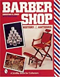 Barbershop: History and Antiques (Schiffer Book for Collectors)