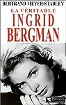 La véritable Ingrid Bergman par Meyer-Stabley