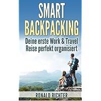 Smart Backpacking: Deine erste Work and Travel Reise als Backpacker perfekt organisiert