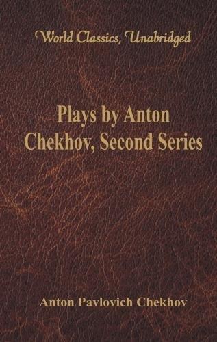 Read Online Plays by Anton Chekhov, Second Series (World Classics, Unabridged) PDF