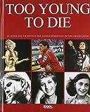 Too young to die. Ediz. italiana e inglese