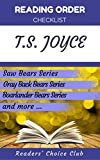 Reading order and checklist: T.S. Joyce - Series read order: Saw Bears, Gray Back Bears, Bears Fur Hire, Bear Valley Shifters and all others!