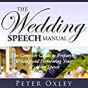 The Wedding Speech Manual: The Complete Guide to Preparing, Writing and Performing Your Wedding Speech Audiobook by Peter Oxley Narrated by Peter Oxley