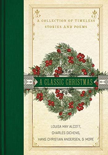A Classic Christmas: A Collection of Timeless Stories and Poems (Christian For Poems Christmas)