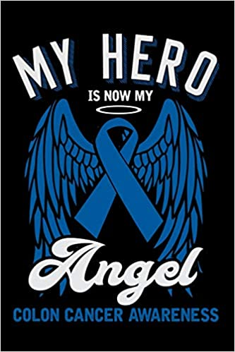 My Hero Is Now My Angel Colon Cancer Awareness Lined Journal Notebook For Colon Cancer Awareness Cricket Press Happy 9781095214466 Amazon Com Books