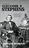 The Quotable Alexander H. Stephens: Selections from
