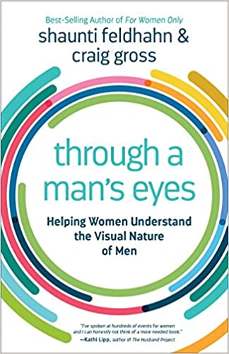 Through a Man\'s Eyes: Helping Women Understand the Visual Nature of ...