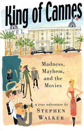 Download King of Cannes: Madness, Mayhem and the Movies PDF