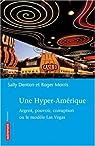 Une hyper-Amérique : Argent, pouvoir, corruption ou le modèle Las Vegas par Denton