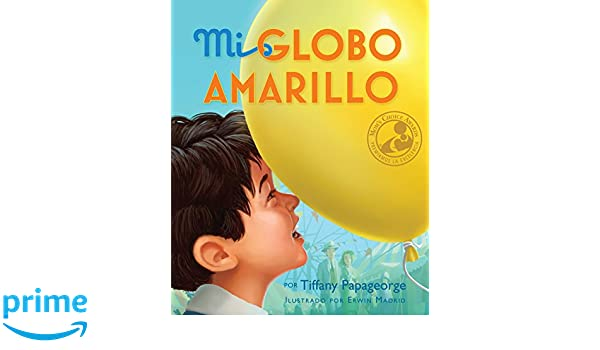 Mi Globo Amarillo (Spanish Edition): Tiffany Papageorge, Erwin Madrid: 9780990337065: Amazon.com: Books