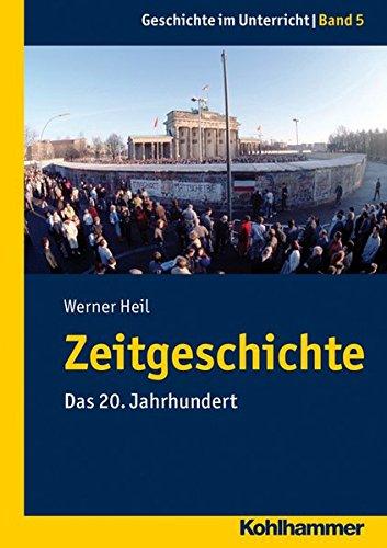 Zeitgeschichte: Das 20. Jahrhundert (Geschichte im Unterricht, Band 5) Taschenbuch – 14. März 2013 Werner Heil Kohlhammer W. GmbH 3170226398