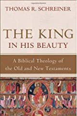 The King in His Beauty: A Biblical Theology of the Old and New Testaments Hardcover