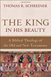 : The King in His Beauty: A Biblical Theology of the Old and New Testaments