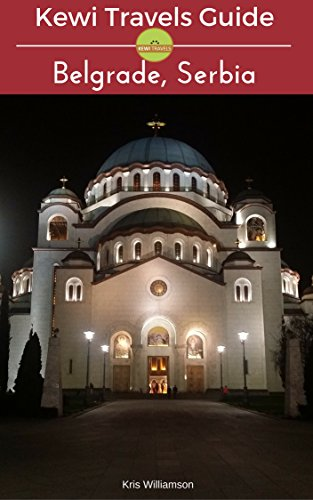 Kewi Travels Guide: Belgrade, Serbia (Kewi Travels Concise City Guides Book 3)...