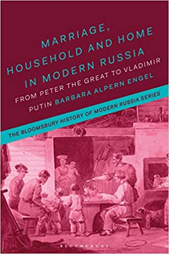Marriage Household And Home In Modern Russia From Peter The Great To Vladimir Putin The Bloomsbury History Of Modern Russia Series Engel Barbara Alpern Smele Jonathan Melancon Michael 9781350014473 Amazon Com Books