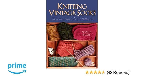 Knitting Vintage Socks Nancy Bush 9781931499651 Amazon Com Books