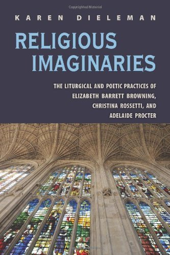 Download Religious Imaginaries: The Liturgical and Poetic Practices of Elizabeth Barrett Browning, Christina Rossetti, and Adelaide Procter Pdf