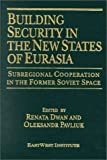 Building Security in the New States of Eurasia, N. Y.) Eastwest Institute (New York, 0765605325