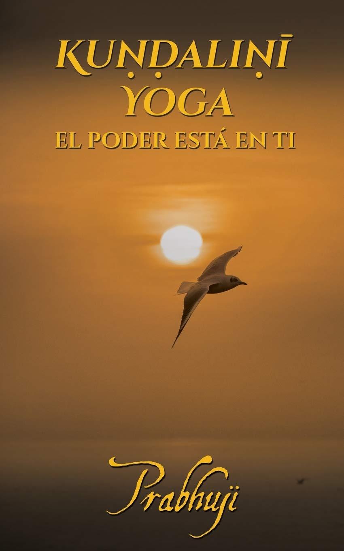 Kundalini yoga: El poder está en ti (Spanish Edition ...