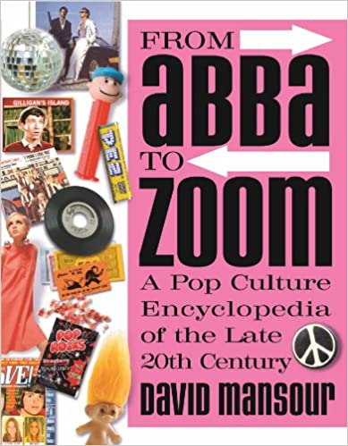 Download From Abba to Zoom: A Pop Culture Encyclopedia of the Late 20th Century PDF, azw (Kindle), ePub, doc, mobi