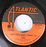 YES 45 RPM AND YOU AND I (PART II) / AND YOU AND I (PART I)
