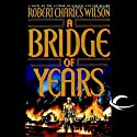 A Bridge of Years Audiobook by Robert Charles Wilson Narrated by Jonathan Davis