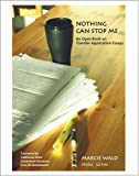 Nothing Can Stop Me : An Open Book on Transfer Application Essays, Wald, Marcie, 0757521835