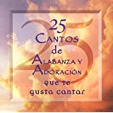 25 Cantos de Alabanza y Adoracion = 25 Praise & Worship Songs You Love to Sing