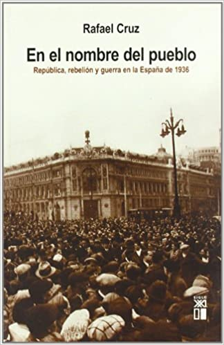 En el nombre del pueblo: República, rebelión y guerra en la España ...