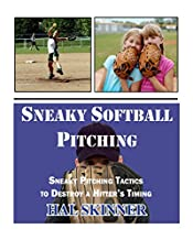 Sneaky Softball Pitching: Sneaky Pitching Tactics to Destroy a Hitter's Timing