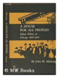 img - for A House for All Peoples: Ethnic Politics in Chicago 1890-1936 book / textbook / text book