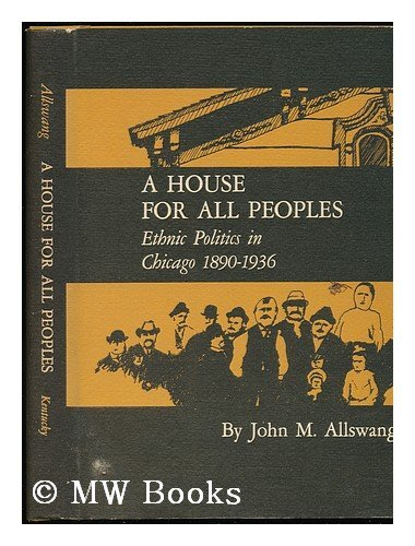 A House for All Peoples: Ethnic Politics in Chicago 1890-1936