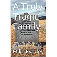 A Truly Tragic Family: James Hutchings and the Hutchings Family