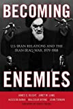 img - for Becoming Enemies: U.S.-Iran Relations and the Iran-Iraq War, 1979-1988 by James G. Blight (2012-05-03) book / textbook / text book