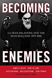 Becoming Enemies: U.S.-Iran Relations and the Iran-Iraq War, 1979--1988 by James G. Blight (2012-05-03)