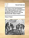 The History of the Late Rebellion with Original Papers, and Characters of the Principal Noblemen and Gentlemen Concern'D in It by the Reverend Mr R, Robert Patten, 1140799703