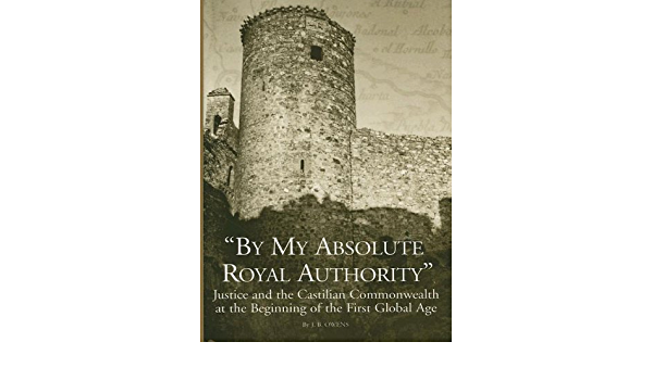 By My Absolute Royal Authority: Justice and the Castilian ...
