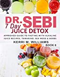 Dr. Sebi 7 Day Juice Detox: The Day by Day Guide to